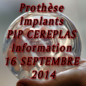 Prothèse Implants PIP CEREPLAS Information 16 SEPTEMBRE 2014