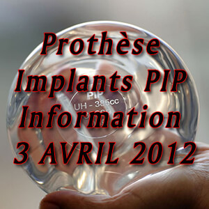 Prothèse Implants PIP Information 3 AVRIL 2012